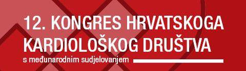 12. KONGRES HRVATSKOGA KARDIOLOŠKOG DRUŠTVA s međunarodnim sudjelovanjem